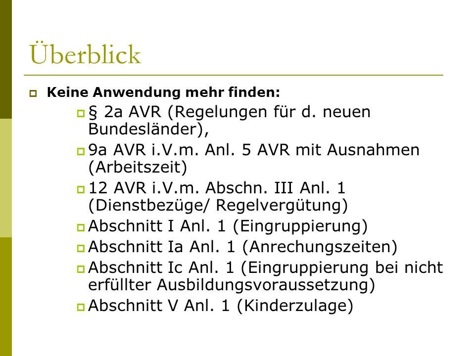 Überblick Keine Anwendung mehr finden: § 2a AVR (Regelungen für d. neuen Bundesländer), 9a AVR i.V.m. Anl. 5 AVR mit Ausnahmen (Arbeitszeit) 12 AVR i.