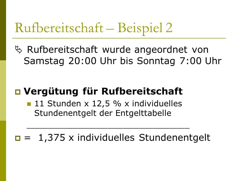 Rufbereitschaft – Beispiel 2 Rufbereitschaft wurde angeordnet von Samstag 20:00 Uhr bis Sonntag 7:00 Uhr Vergütung für Rufbereitschaft 11 Stunden x 12