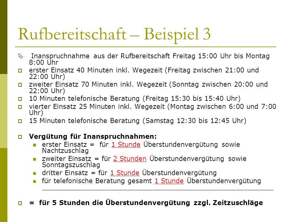 Rufbereitschaft – Beispiel 3 Inanspruchnahme aus der Rufbereitschaft Freitag 15:00 Uhr bis Montag 8:00 Uhr erster Einsatz 40 Minuten inkl.
