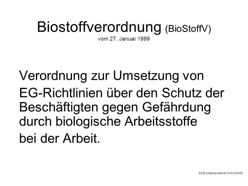 Biostoffverordnung (BioStoffV) vom 27. Januar 1999 Verordnung zur Umsetzung von EG-Richtlinien über den Schutz der Beschäftigten gegen Gefährdung durc