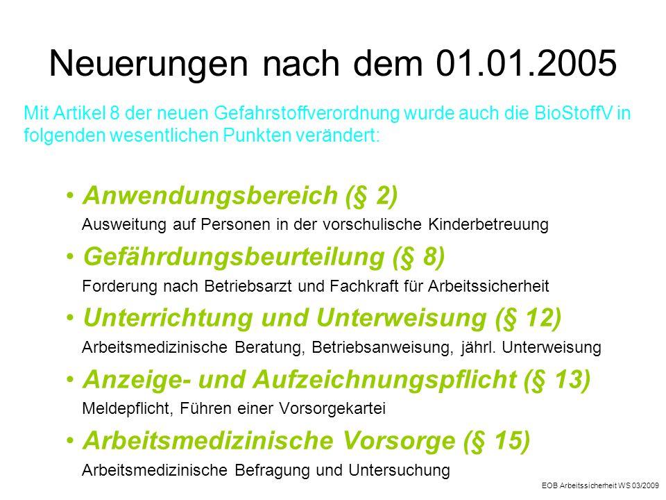 Neuerungen nach dem 01.01.2005 Mit Artikel 8 der neuen Gefahrstoffverordnung wurde auch die BioStoffV in folgenden wesentlichen Punkten verändert: Anw