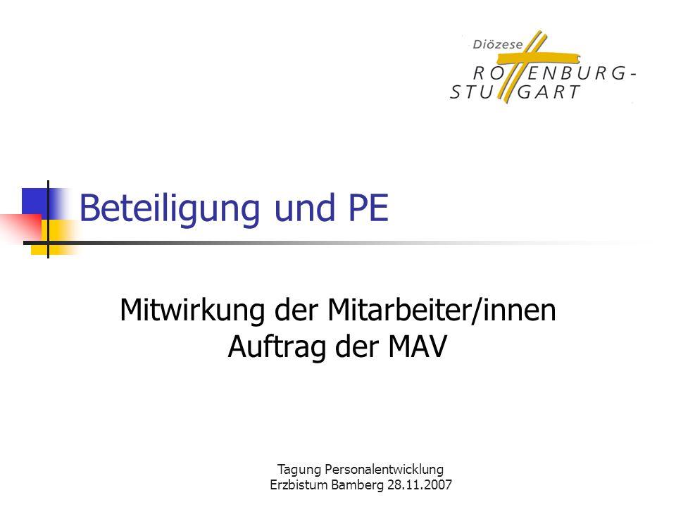 Tagung Personalentwicklung Erzbistum Bamberg 28.11.2007 Beteiligung und PE Mitwirkung der Mitarbeiter/innen Auftrag der MAV