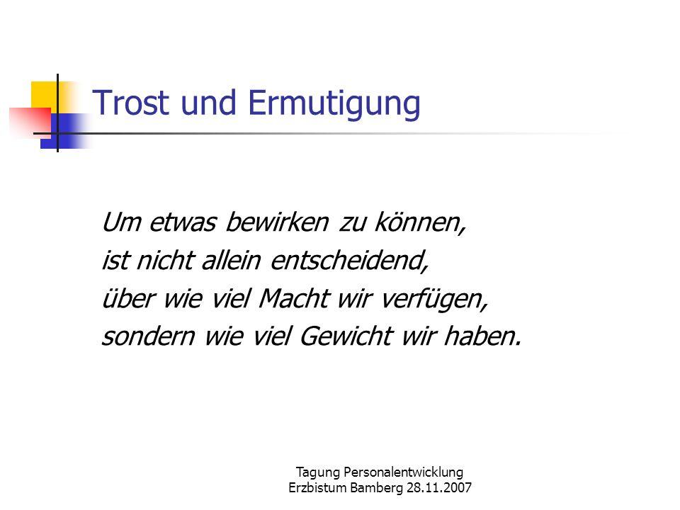 Tagung Personalentwicklung Erzbistum Bamberg 28.11.2007 Trost und Ermutigung Um etwas bewirken zu können, ist nicht allein entscheidend, über wie viel