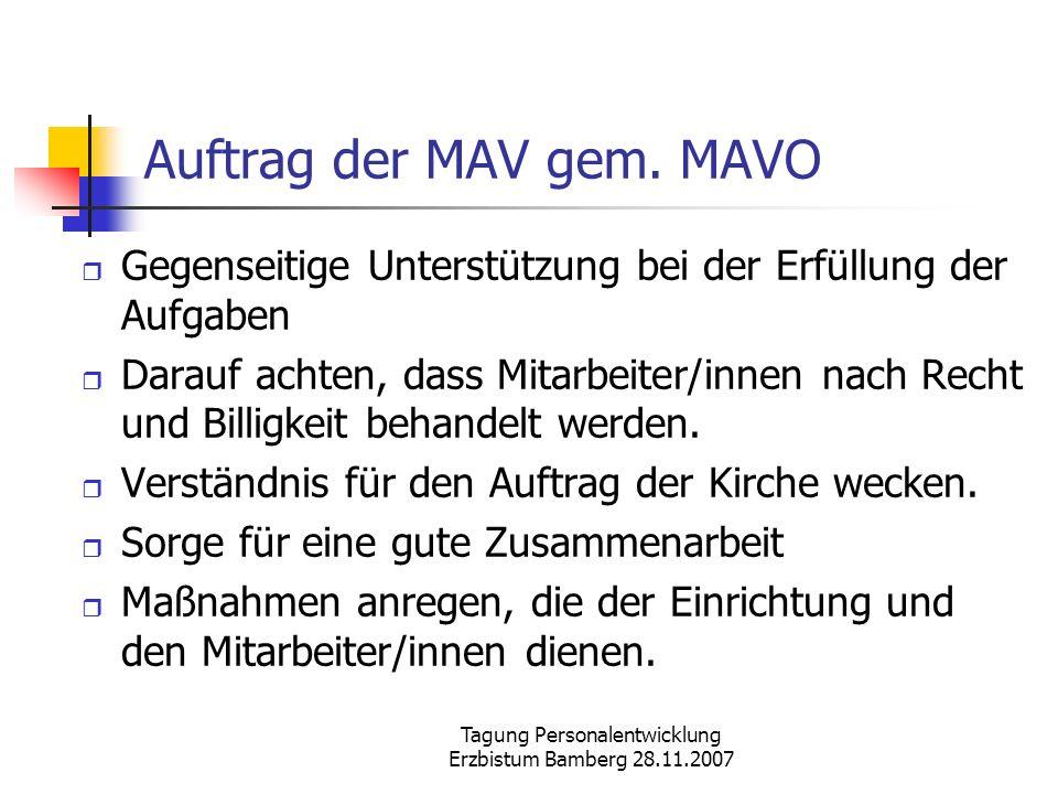 Tagung Personalentwicklung Erzbistum Bamberg 28.11.2007 Auftrag der MAV gem. MAVO Gegenseitige Unterstützung bei der Erfüllung der Aufgaben Darauf ach