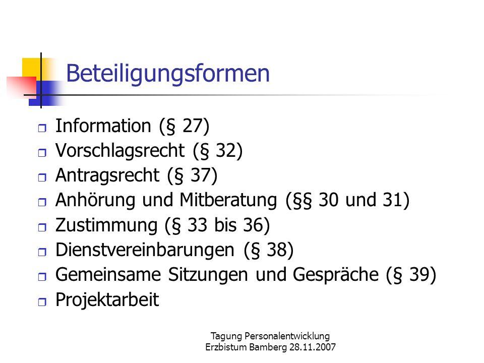Tagung Personalentwicklung Erzbistum Bamberg 28.11.2007 Beteiligungsformen Information (§ 27) Vorschlagsrecht (§ 32) Antragsrecht (§ 37) Anhörung und