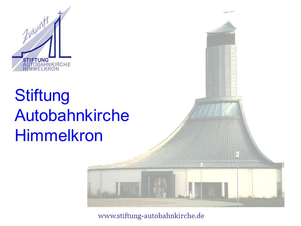 www.stiftung-autobahnkirche.de Stiftung Autobahnkirche Himmelkron