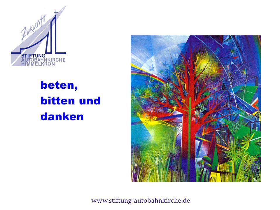 www.stiftung-autobahnkirche.de beten, bitten und danken