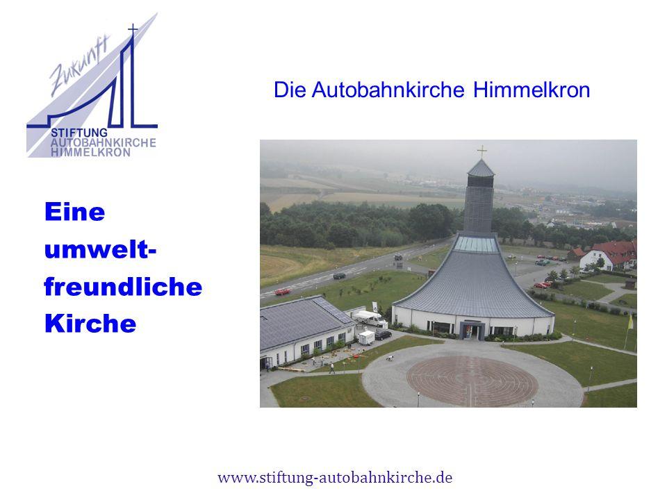 www.stiftung-autobahnkirche.de Eine umwelt- freundliche Kirche Die Autobahnkirche Himmelkron