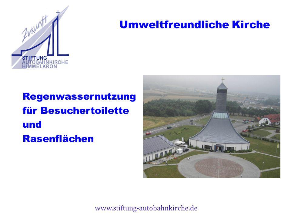 www.stiftung-autobahnkirche.de Regenwassernutzung für Besuchertoilette und Rasenflächen Umweltfreundliche Kirche