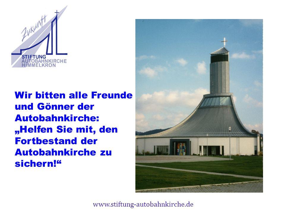 www.stiftung-autobahnkirche.de Wir bitten alle Freunde und Gönner der Autobahnkirche: Helfen Sie mit, den Fortbestand der Autobahnkirche zu sichern!