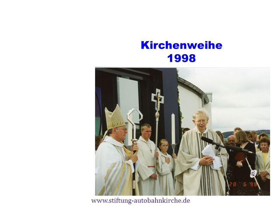 www.stiftung-autobahnkirche.de Kirchenweihe 1998