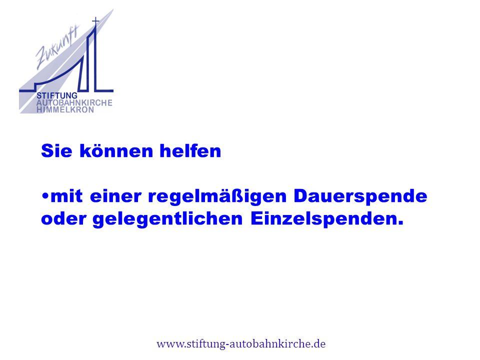 www.stiftung-autobahnkirche.de Sie können helfen mit einer regelmäßigen Dauerspende oder gelegentlichen Einzelspenden.