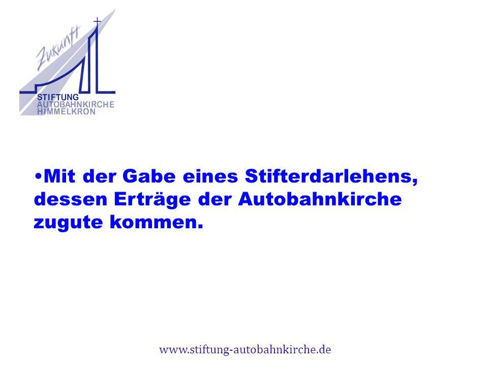 www.stiftung-autobahnkirche.de Mit der Gabe eines Stifterdarlehens, dessen Erträge der Autobahnkirche zugute kommen.