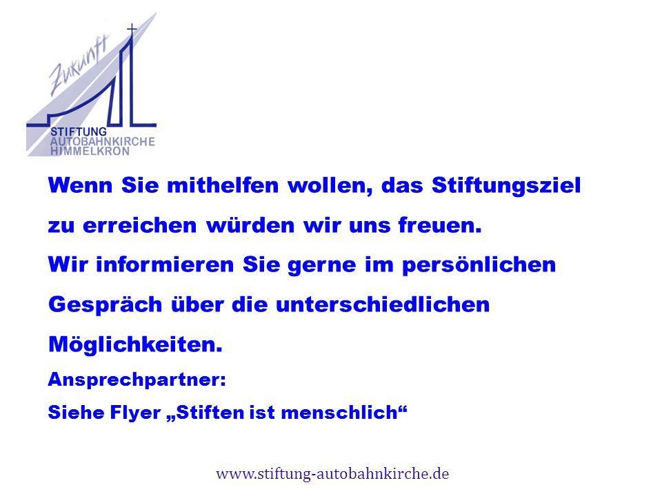 www.stiftung-autobahnkirche.de Wenn Sie mithelfen wollen, das Stiftungsziel zu erreichen würden wir uns freuen. Wir informieren Sie gerne im persönlic