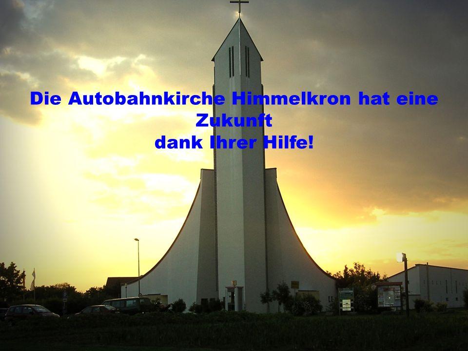 Die Autobahnkirche Himmelkron hat eine Zukunft dank Ihrer Hilfe!