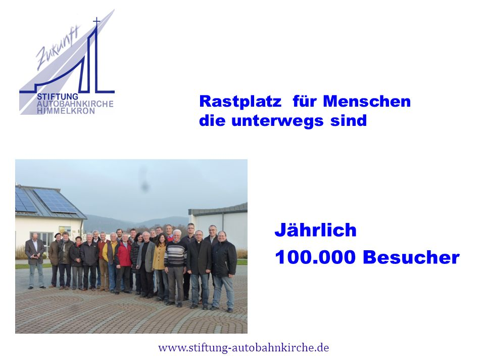 www.stiftung-autobahnkirche.de Jährlich 100.000 Besucher Rastplatz für Menschen die unterwegs sind