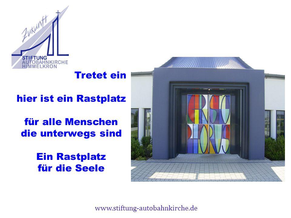 www.stiftung-autobahnkirche.de Tretet ein hier ist ein Rastplatz für alle Menschen die unterwegs sind Ein Rastplatz für die Seele