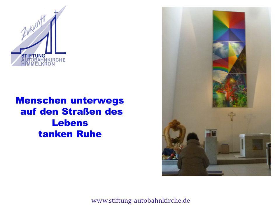 www.stiftung-autobahnkirche.de Menschen unterwegs auf den Straßen des Lebens tanken Ruhe