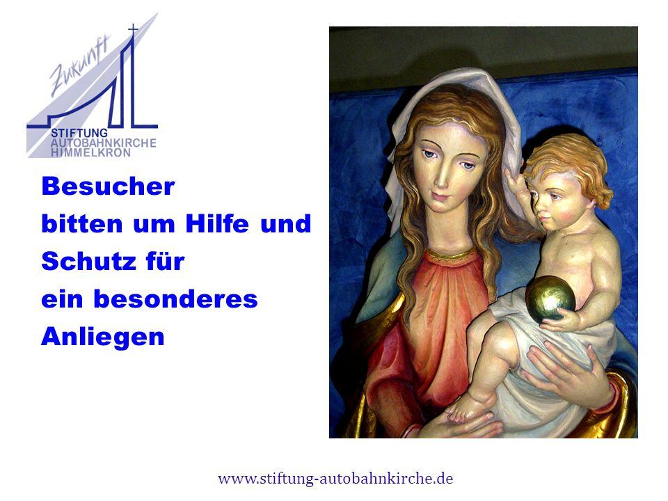 www.stiftung-autobahnkirche.de Besucher bitten um Hilfe und Schutz für ein besonderes Anliegen