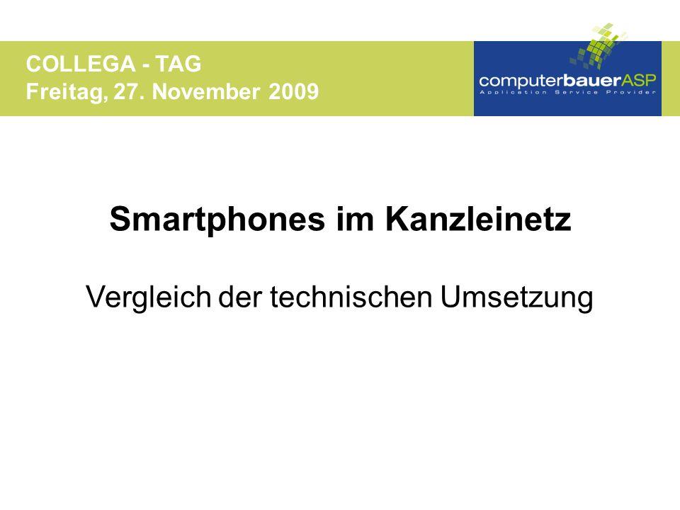 Smartphones im Kanzleinetz Vergleich der technischen Umsetzung COLLEGA - TAG Freitag, 27. November 2009