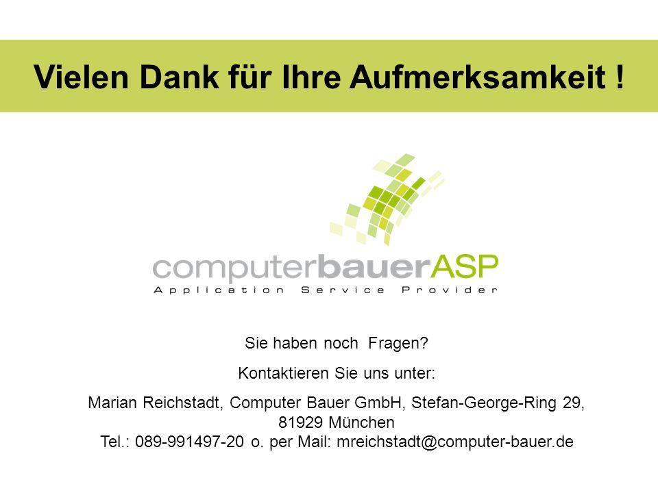 Vielen Dank für Ihre Aufmerksamkeit ! Sie haben noch Fragen? Kontaktieren Sie uns unter: Marian Reichstadt, Computer Bauer GmbH, Stefan-George-Ring 29