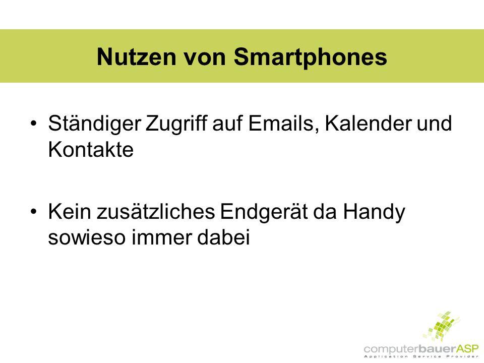 Nutzen von Smartphones Ständiger Zugriff auf Emails, Kalender und Kontakte Kein zusätzliches Endgerät da Handy sowieso immer dabei