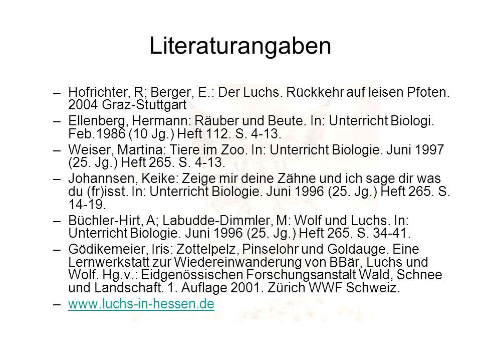 Literaturangaben –Hofrichter, R; Berger, E.: Der Luchs. Rückkehr auf leisen Pfoten. 2004 Graz-Stuttgart –Ellenberg, Hermann: Räuber und Beute. In: Unt