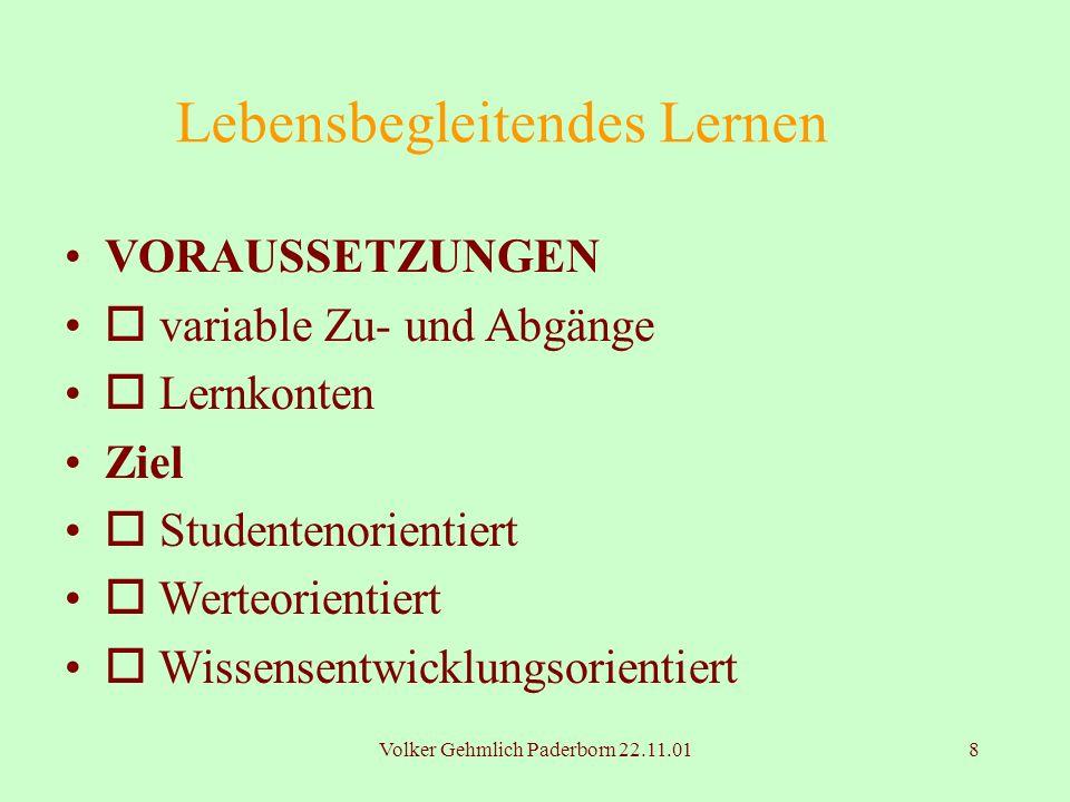 Volker Gehmlich Paderborn 22.11.018 Lebensbegleitendes Lernen VORAUSSETZUNGEN variable Zu- und Abgänge Lernkonten Ziel Studentenorientiert Werteorient