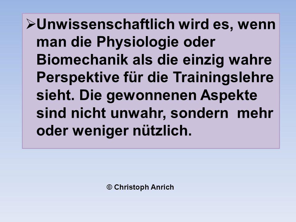 Unwissenschaftlich wird es, wenn man die Physiologie oder Biomechanik als die einzig wahre Perspektive für die Trainingslehre sieht.