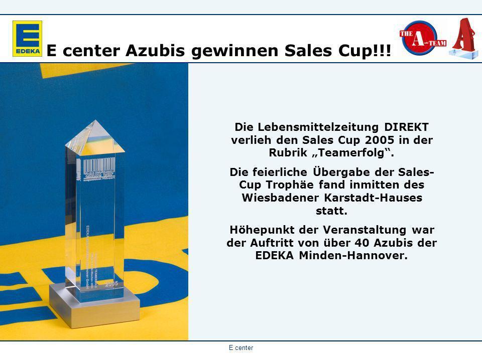 E center Die Lebensmittelzeitung DIREKT verlieh den Sales Cup 2005 in der Rubrik Teamerfolg. Die feierliche Übergabe der Sales- Cup Trophäe fand inmit