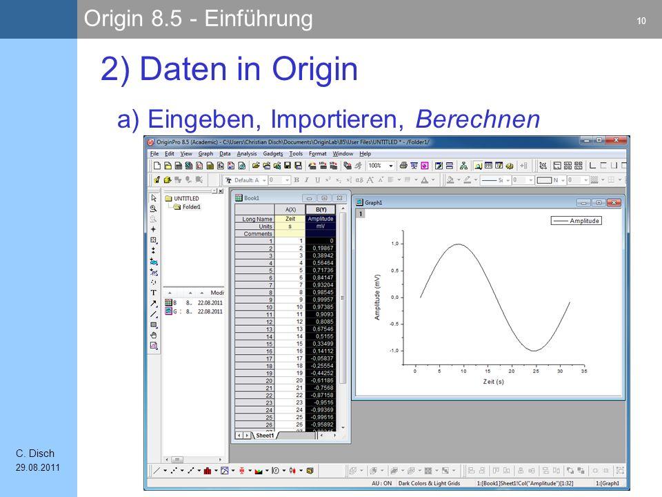 Origin 8.5 - Einführung 10 C. Disch 29.08.2011 a) Eingeben, Importieren, Berechnen 2) Daten in Origin