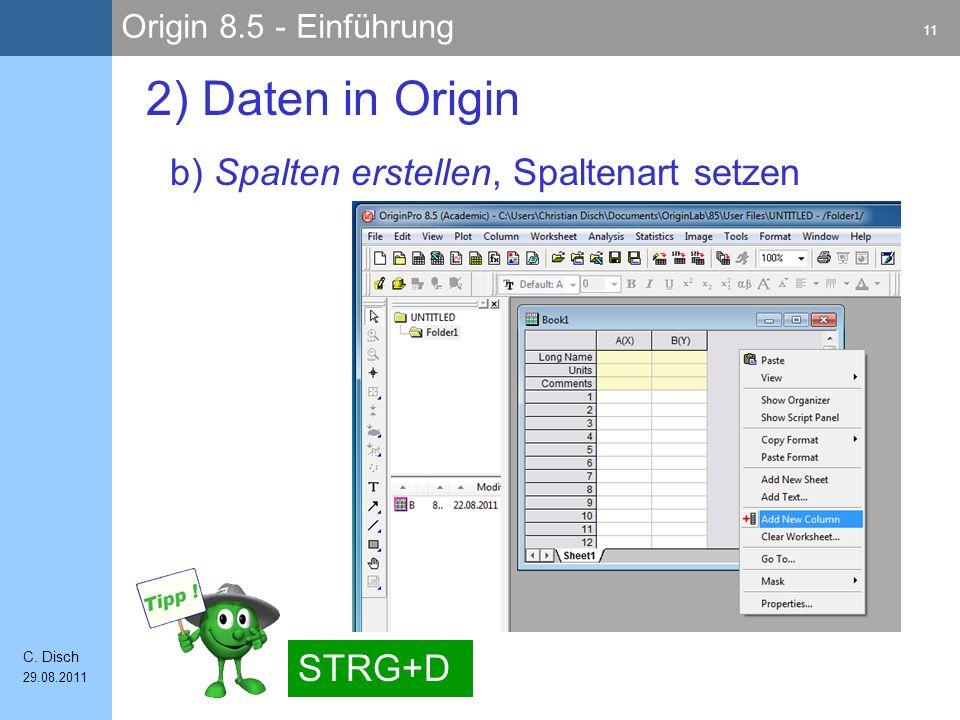Origin 8.5 - Einführung 11 C. Disch 29.08.2011 b) Spalten erstellen, Spaltenart setzen 2) Daten in Origin STRG+D