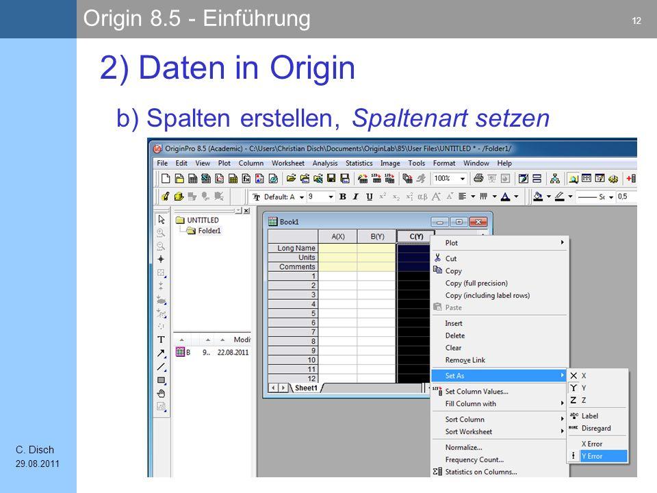 Origin 8.5 - Einführung 12 C. Disch 29.08.2011 b) Spalten erstellen, Spaltenart setzen 2) Daten in Origin