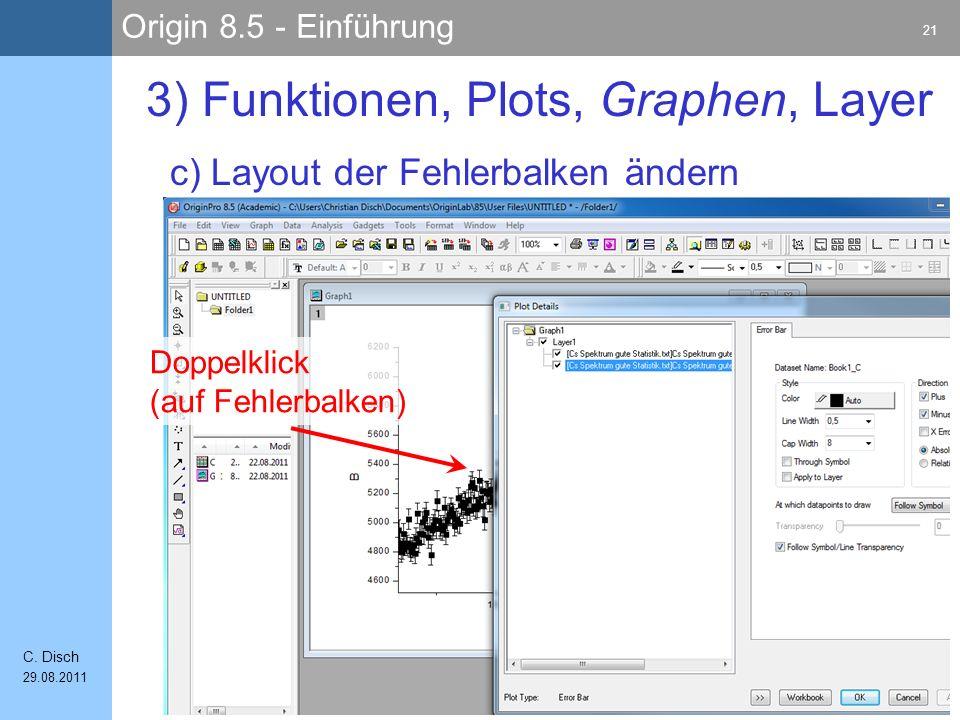 Origin 8.5 - Einführung 21 C. Disch 29.08.2011 c) Layout der Fehlerbalken ändern 3) Funktionen, Plots, Graphen, Layer Doppelklick (auf Fehlerbalken)