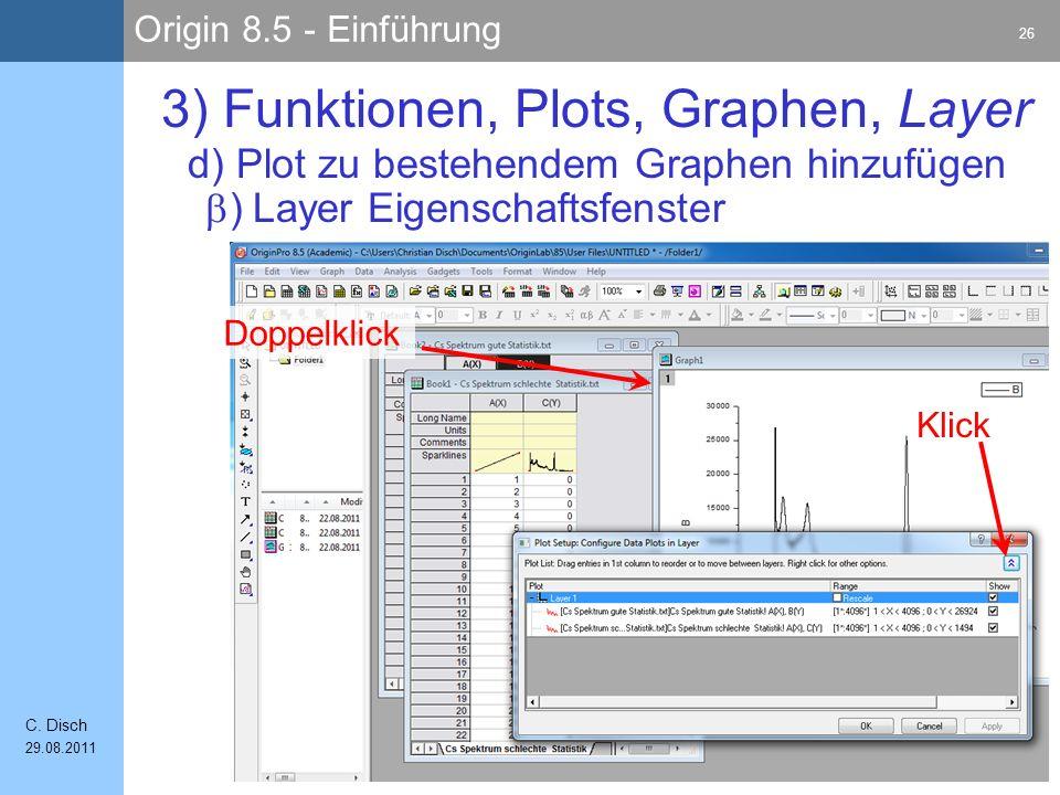 Origin 8.5 - Einführung 26 C. Disch 29.08.2011 3) Funktionen, Plots, Graphen, Layer ) Layer Eigenschaftsfenster d) Plot zu bestehendem Graphen hinzufü
