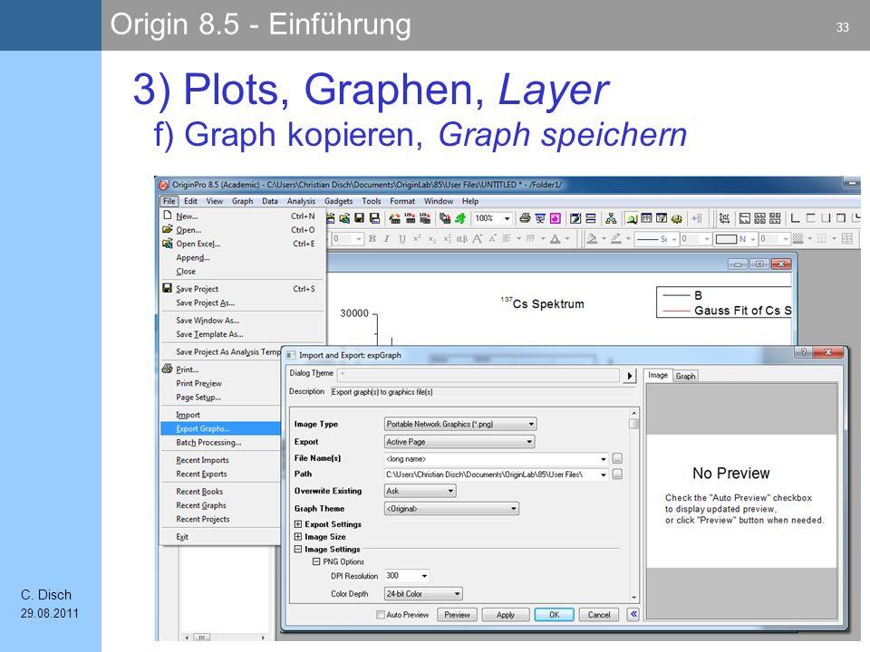Origin 8.5 - Einführung 33 C. Disch 29.08.2011 3) Plots, Graphen, Layer f) Graph kopieren, Graph speichern