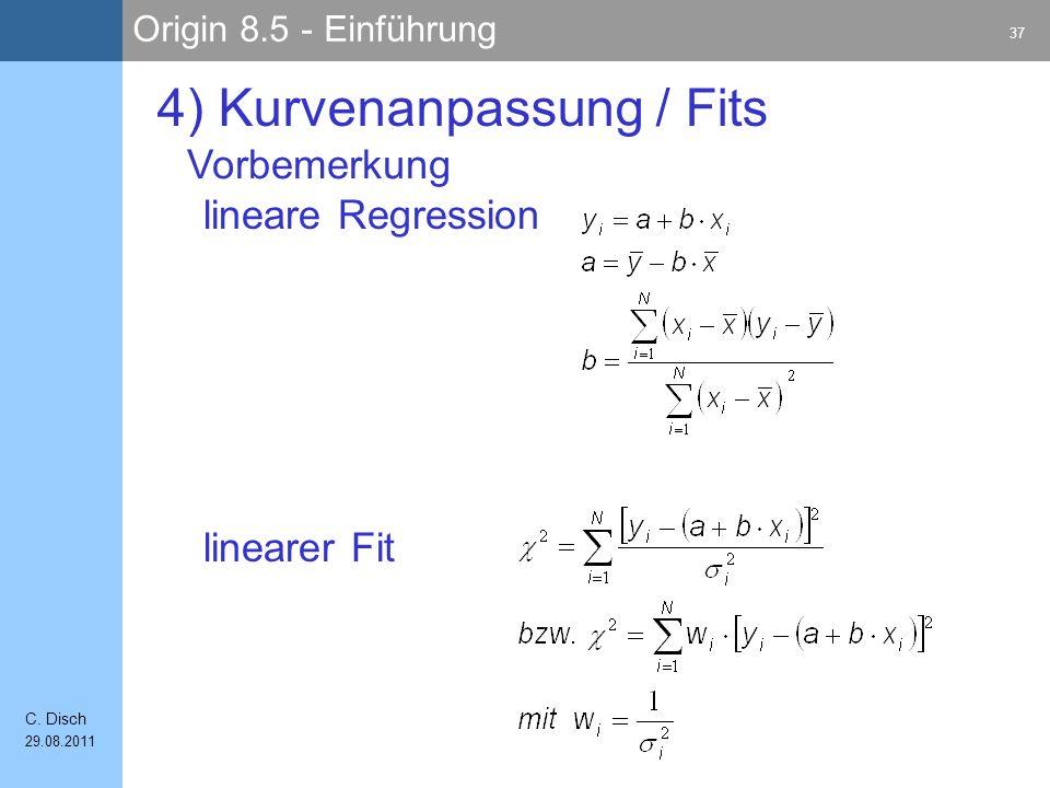 Origin 8.5 - Einführung 37 C. Disch 29.08.2011 4) Kurvenanpassung / Fits lineare Regression linearer Fit Vorbemerkung