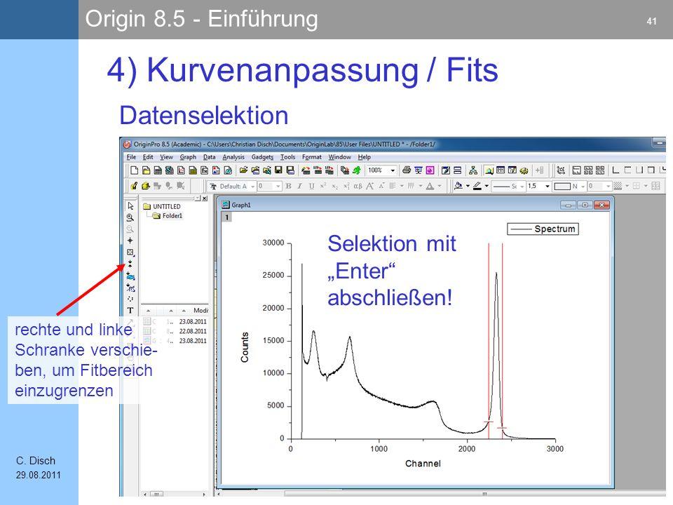 Origin 8.5 - Einführung 41 C. Disch 29.08.2011 4) Kurvenanpassung / Fits Datenselektion Selektion mit Enter abschließen! rechte und linke Schranke ver