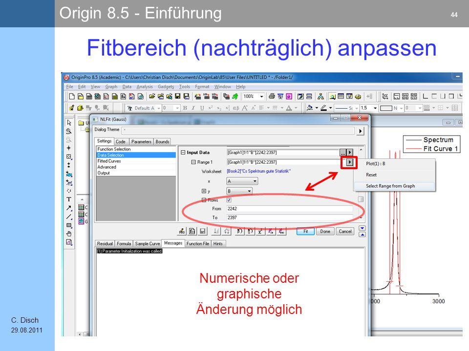 Origin 8.5 - Einführung 44 C. Disch 29.08.2011 Fitbereich (nachträglich) anpassen Numerische oder graphische Änderung möglich