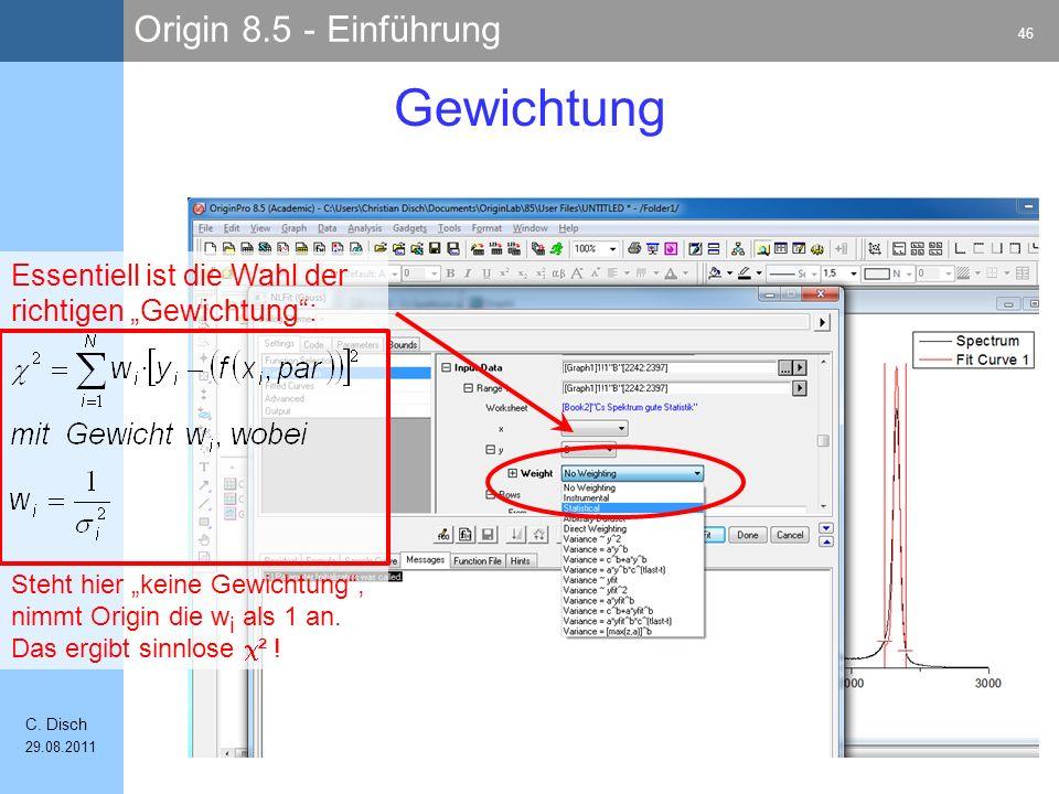 Origin 8.5 - Einführung 46 C. Disch 29.08.2011 Gewichtung Essentiell ist die Wahl der richtigen Gewichtung: Steht hier keine Gewichtung, nimmt Origin