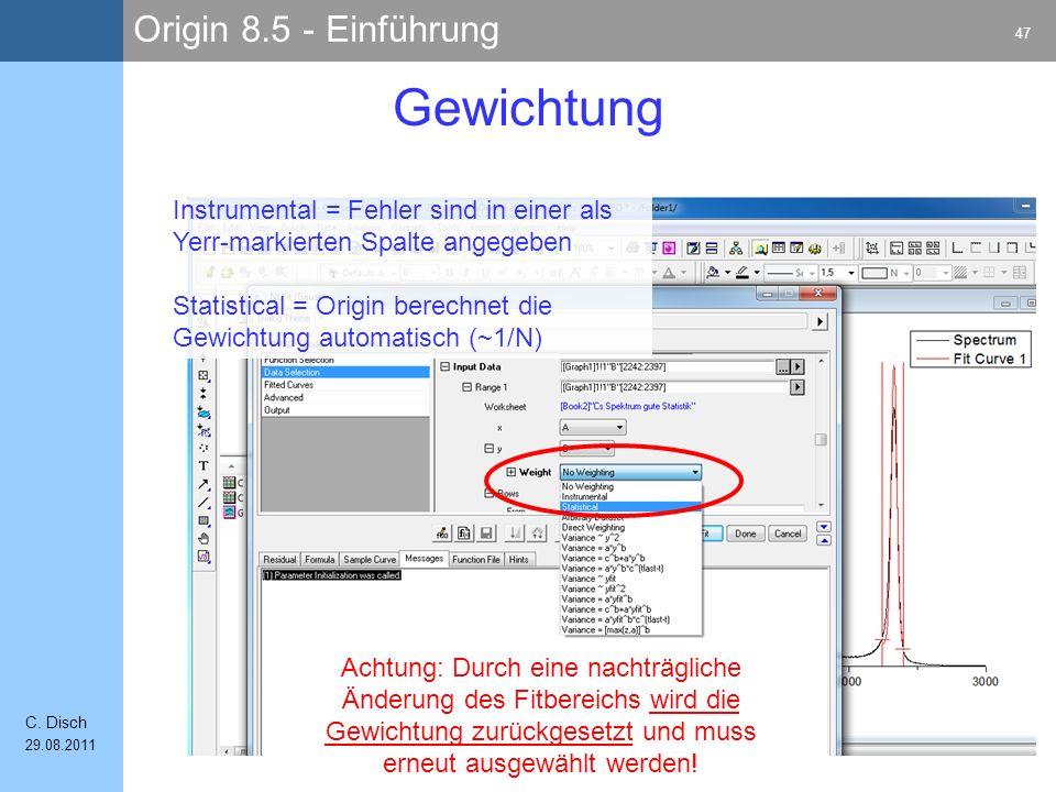 Origin 8.5 - Einführung 47 C. Disch 29.08.2011 Gewichtung Instrumental = Fehler sind in einer als Yerr-markierten Spalte angegeben Statistical = Origi