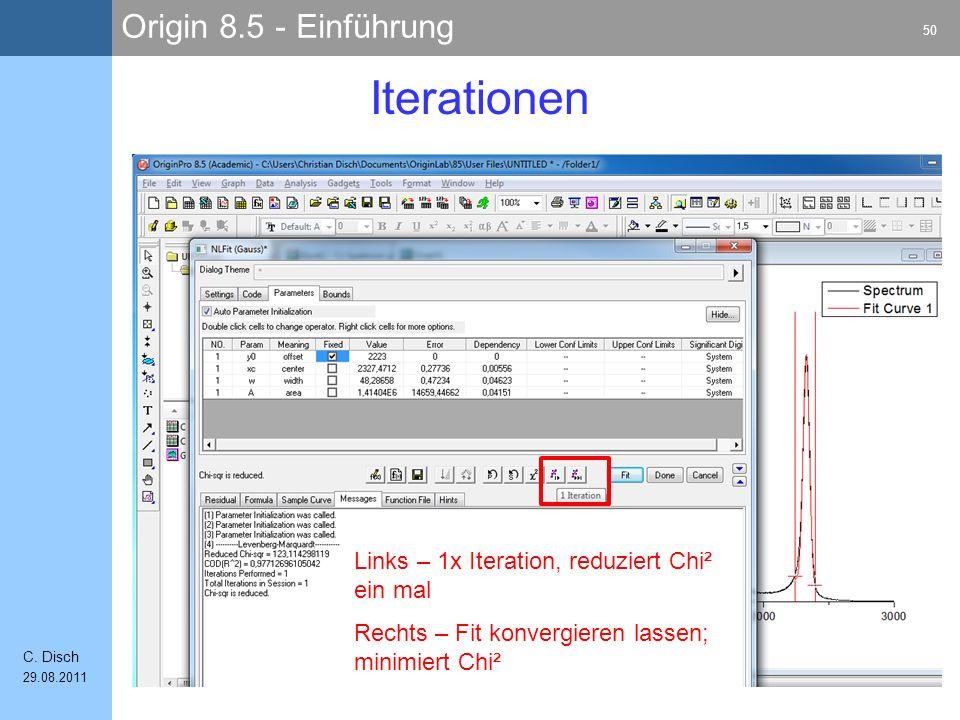 Origin 8.5 - Einführung 50 C. Disch 29.08.2011 Iterationen Links – 1x Iteration, reduziert Chi² ein mal Rechts – Fit konvergieren lassen; minimiert Ch
