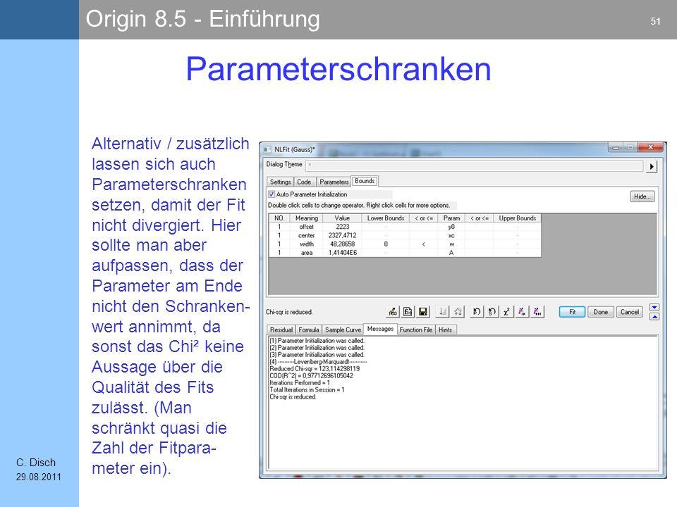 Origin 8.5 - Einführung 51 C. Disch 29.08.2011 Parameterschranken Alternativ / zusätzlich lassen sich auch Parameterschranken setzen, damit der Fit ni