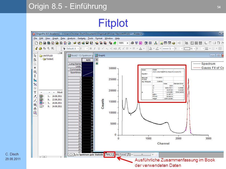 Origin 8.5 - Einführung 54 C. Disch 29.08.2011 Fitplot Ausführliche Zusammenfassung im Book der verwendeten Daten