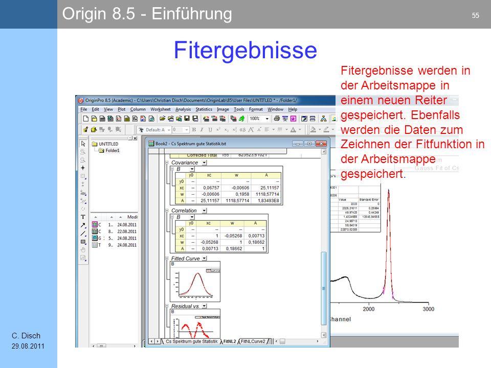 Origin 8.5 - Einführung 55 C. Disch 29.08.2011 Fitergebnisse Fitergebnisse werden in der Arbeitsmappe in einem neuen Reiter gespeichert. Ebenfalls wer