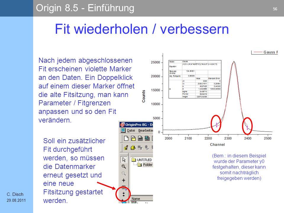 Origin 8.5 - Einführung 56 C. Disch 29.08.2011 Fit wiederholen / verbessern Nach jedem abgeschlossenen Fit erscheinen violette Marker an den Daten. Ei