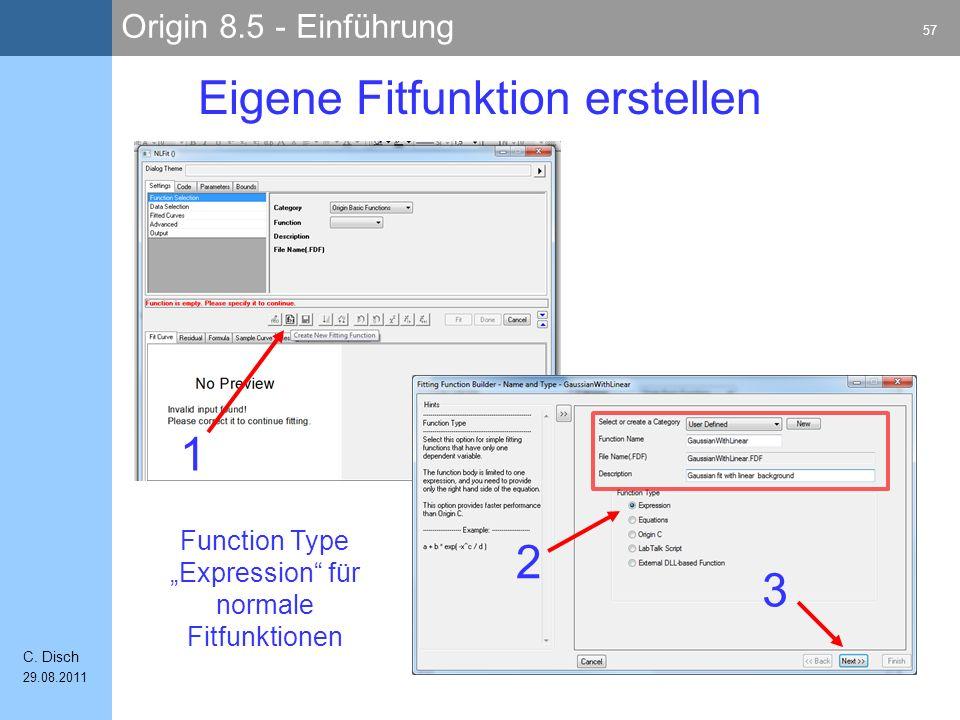 Origin 8.5 - Einführung 57 C. Disch 29.08.2011 Eigene Fitfunktion erstellen 1 2 Function Type Expression für normale Fitfunktionen 3
