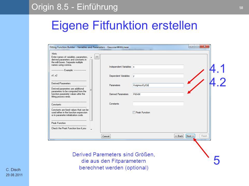 Origin 8.5 - Einführung 58 C. Disch 29.08.2011 Eigene Fitfunktion erstellen 4.1 5 4.2 Derived Paremeters sind Größen, die aus den Fitparametern berech