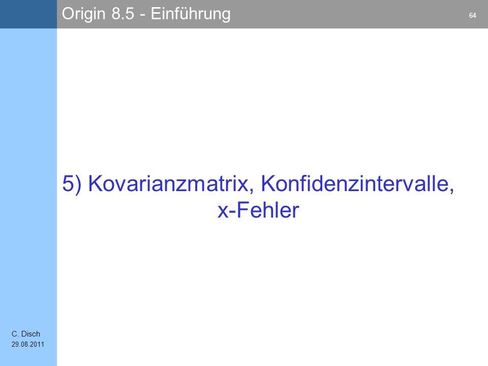 Origin 8.5 - Einführung 64 C. Disch 29.08.2011 5) Kovarianzmatrix, Konfidenzintervalle, x-Fehler