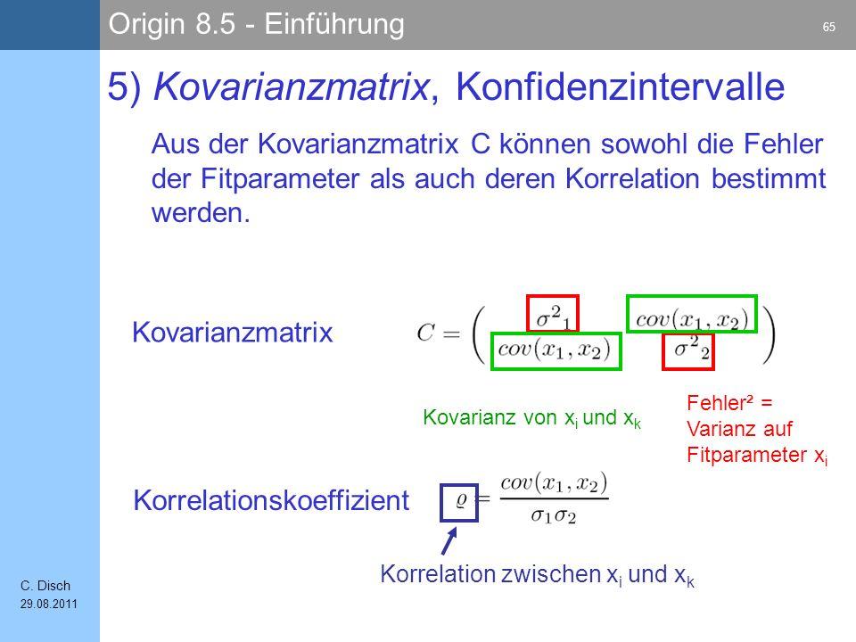 Origin 8.5 - Einführung 65 C. Disch 29.08.2011 5) Kovarianzmatrix, Konfidenzintervalle Aus der Kovarianzmatrix C können sowohl die Fehler der Fitparam